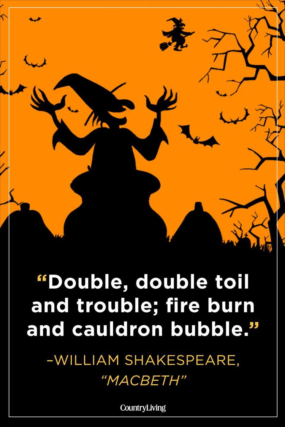 """<p>""""Double, double toil and trouble; fire burn and cauldron bubble.""""</p>"""