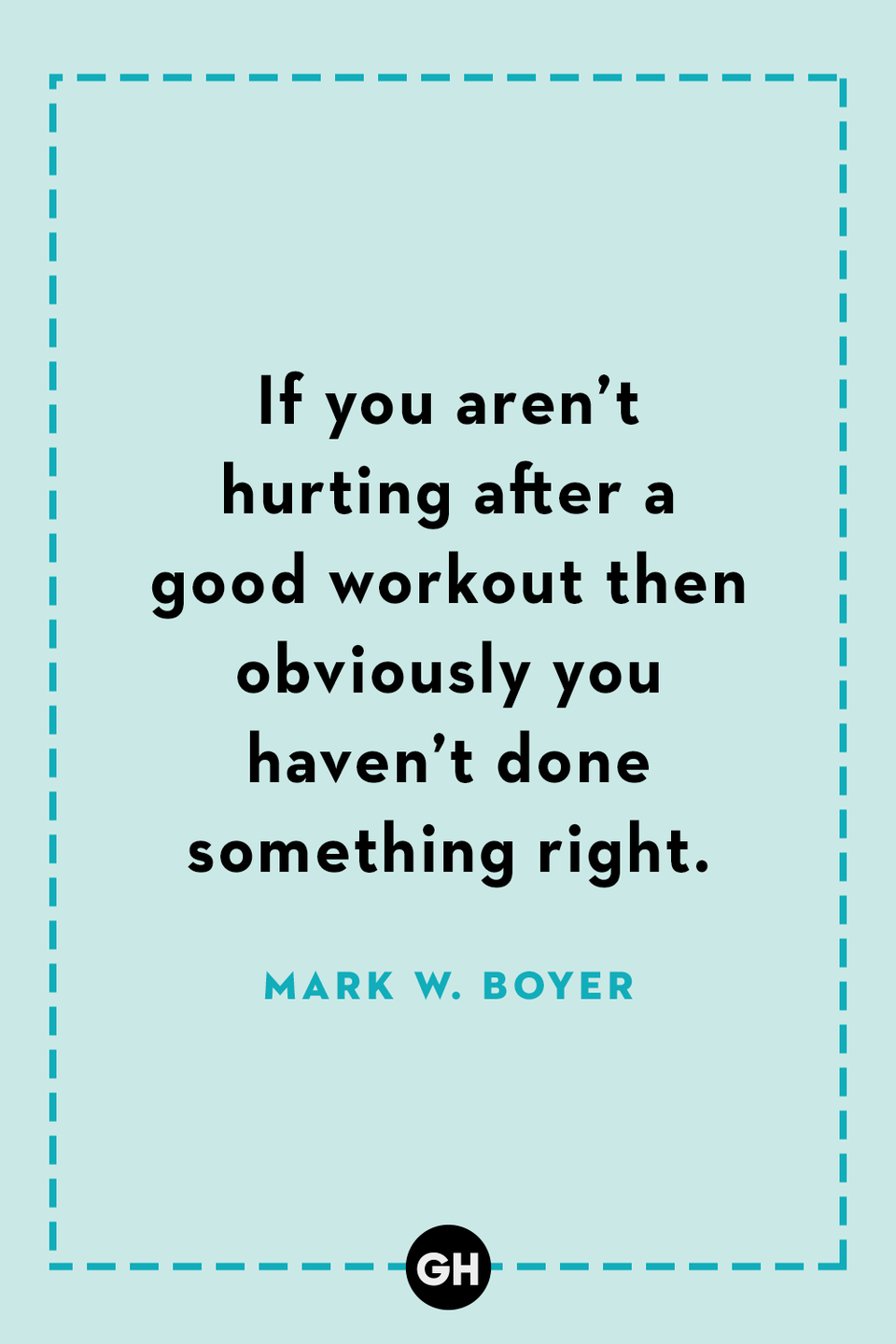 <p>If you aren't hurting after a good workout then obviously you haven't done something right.</p>