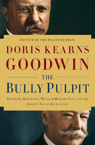 """This book cover image released by Simon & Schuster shows """"The Bully Pulpit: Theodore Roosevelt, William Howard Taft, and the Golden Age of Journalism,"""" by Doris Kearns Goodwin. The book will be released on Nov. 5. (AP Photo/Simon & Schuster)"""