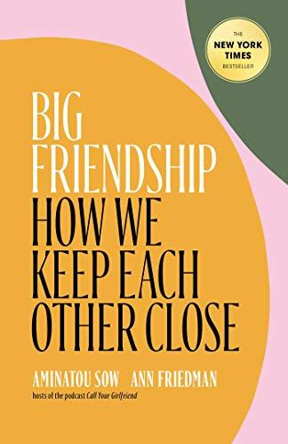 """Big Friendship,"" by Aminatou Sow and Ann Friedman (Amazon / Amazon)"