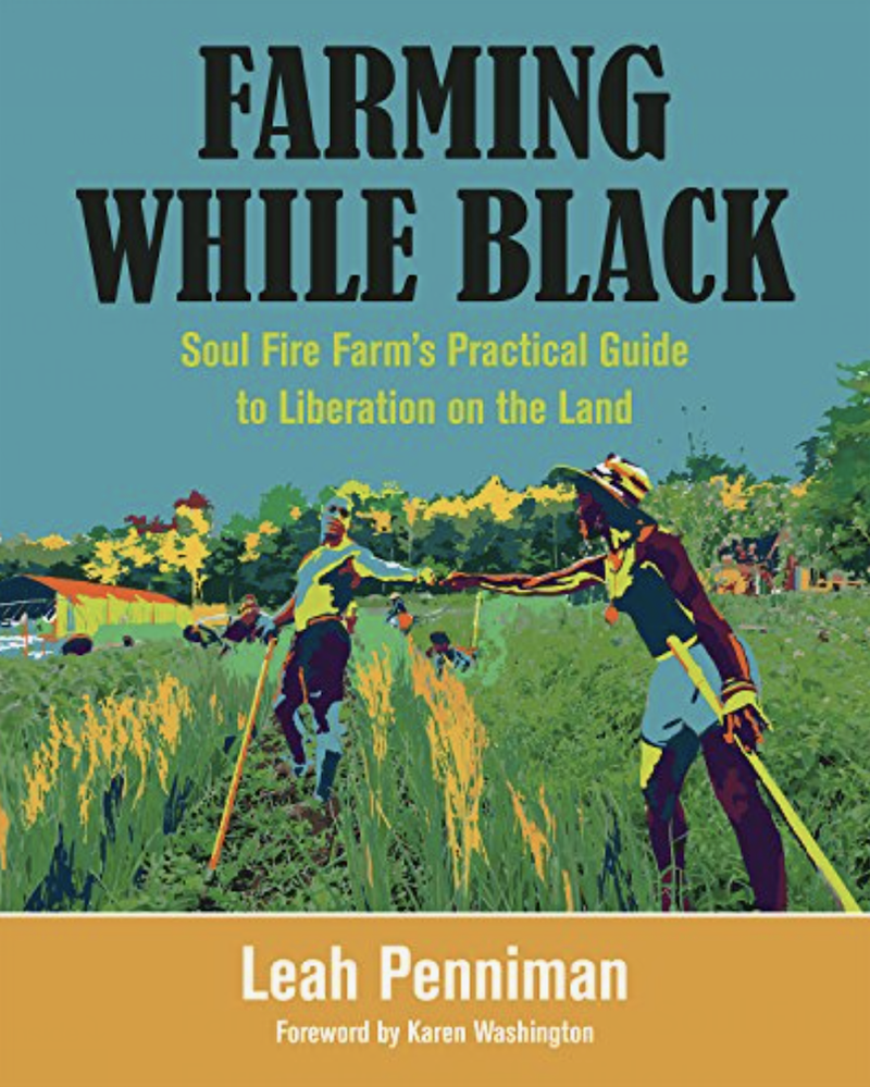 Farming While Black: Soul Fire Farm's Practical Guide to Liberation on the Land – Leah Penniman