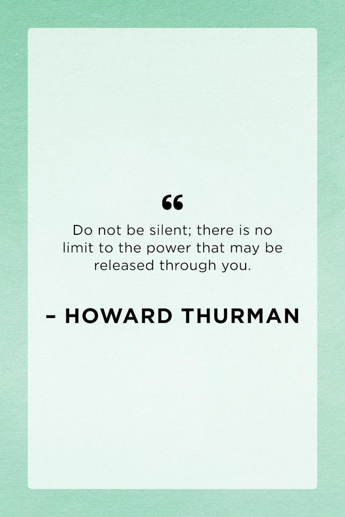 """<p>Civil Rights leader Howard Thurman wrote this affirmation in his book, """"Meditations for Apostles of Sensitiveness."""" </p>"""