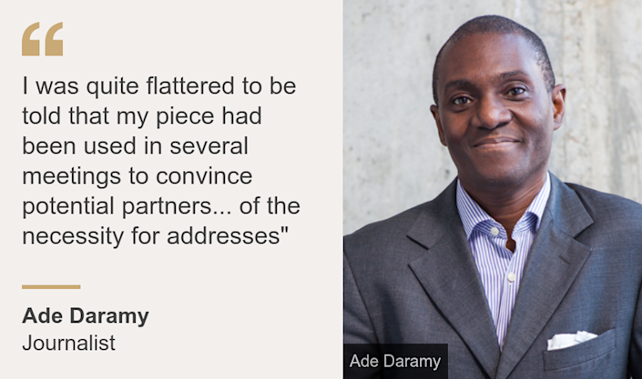 """""""I was quite flattered to be told that my piece had been used in several meetings to convince potential partners... of the necessity for addresses"""""""", Source: Ade Daramy, Source description: Journalist, Image: Ade Daramy"""