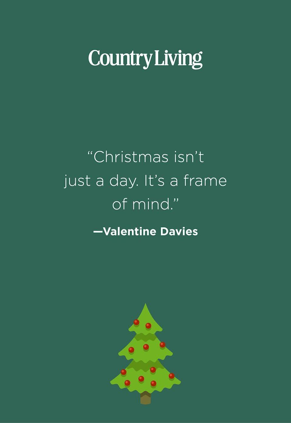 """<p>""""Christmas isn't just a day. It's a frame of mind.""""</p>"""