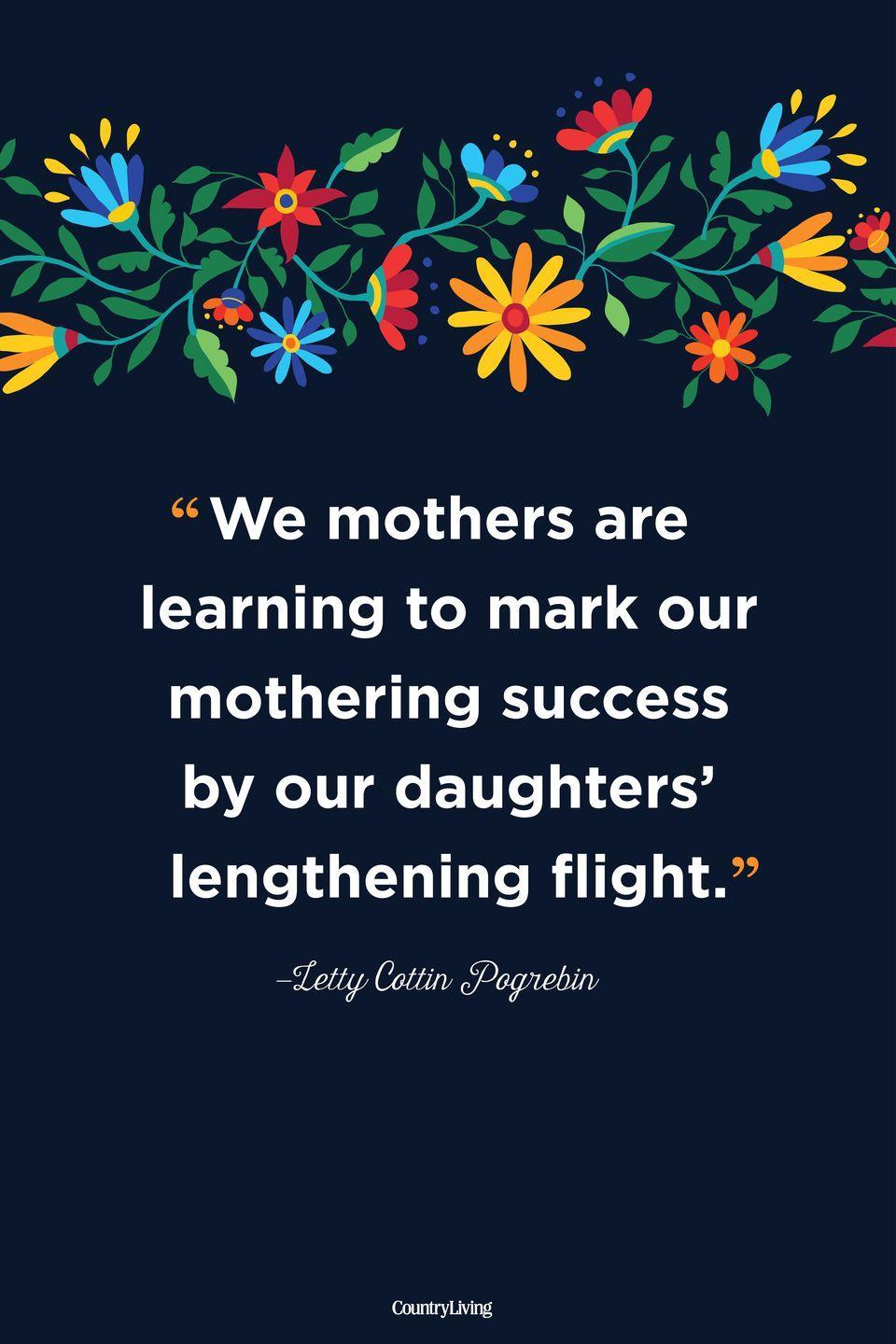 """<p>""""We mothers are learning to mark our mothering success by our daughters' lengthening flight.""""</p>"""