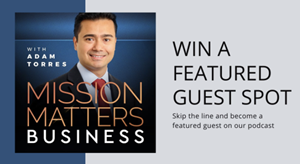 Win a Featured Guest Spot on: Mission Matters Business Podcast
