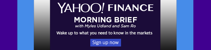 Sign up for Yahoo Finance Morning Brief