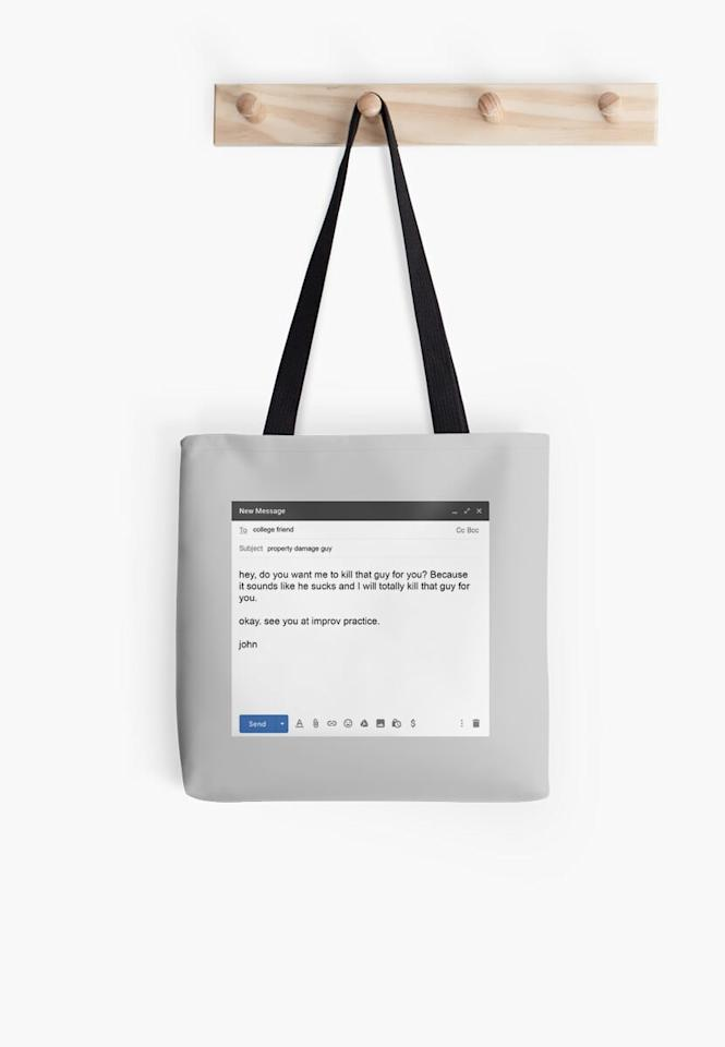 """<p>Make your friends laugh out loud at John's awkward moments with this <a href=""""https://www.popsugar.com/buy/Email-Tote-Bag-509124?p_name=Email%20Tote%20Bag&retailer=redbubble.com&pid=509124&price=21&evar1=pop%3Auk&evar9=46829575&evar98=https%3A%2F%2Fwww.popsugar.com%2Fcelebrity%2Fphoto-gallery%2F46829575%2Fimage%2F46829946%2FEmail-Tote-Bag&list1=gifts%2Chumor%2Cgift%20guide%2Cjohn%20mulaney%2Centertainment%20gifts&prop13=api&pdata=1"""" rel=""""nofollow"""" data-shoppable-link=""""1"""" target=""""_blank"""" class=""""ga-track"""" data-ga-category=""""Related"""" data-ga-label=""""https://www.redbubble.com/people/cpickoski/works/40465622-john-mulaney?p=tote-bag&amp;rbs=725be978-3811-4368-afbe-3824655bcec1&amp;ref=available_products"""" data-ga-action=""""In-Line Links"""">Email Tote Bag</a> ($21).</p>"""