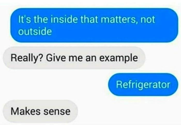 person saying it's on the inside that matters and they say an example of that is a fridge