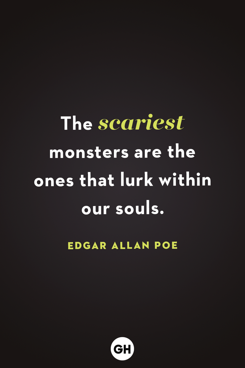 <p>The scariest monsters are the ones that lurk within our souls.</p>