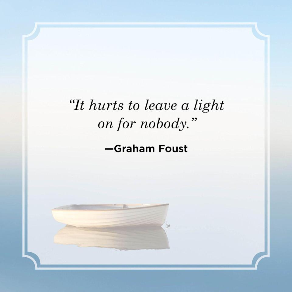 """<p>""""It hurts to leave a light on for nobody.""""</p>"""
