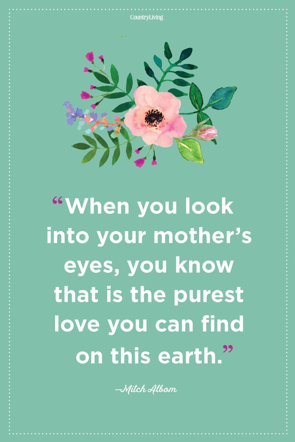 "<p>""When you look into your mother's eyes, you know that is the purest love you can find on this earth."" </p>"