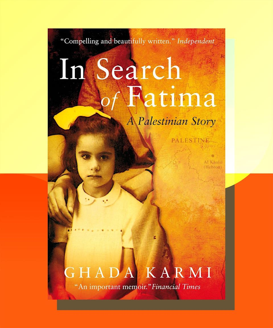 """<strong><em><a href=""""https://www.amazon.com/Search-Fatima-Palestinian-Story/dp/1844673685"""" rel=""""nofollow noopener"""" target=""""_blank"""" data-ylk=""""slk:In Search of Fatima: A Palestinian Story"""" class=""""link rapid-noclick-resp"""">In Search of Fatima: A Palestinian Story </a></em>by Ghada Karmi</strong><br><br>A profoundly moving memoir of one woman's experience of displacement, loss, and reclamation of a history; Karmi was just a girl when she and her family were uprooted from their home in Jerusalem during the Nakba (""""catastrophe"""") in 1948, when thousands of Palestinians were removed from their homes and villages. Though Karmi lived through a period of intense global political crisis and conflict, her perspective is an intimate one, and the toll this conflict has caused on a human level is immediately apparent."""