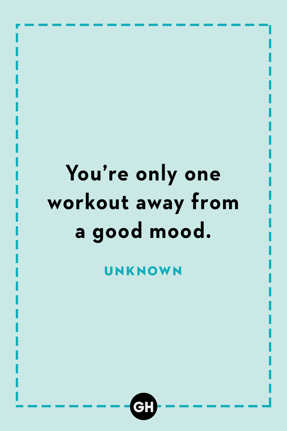 <p>You're only one workout away from a good mood.</p>
