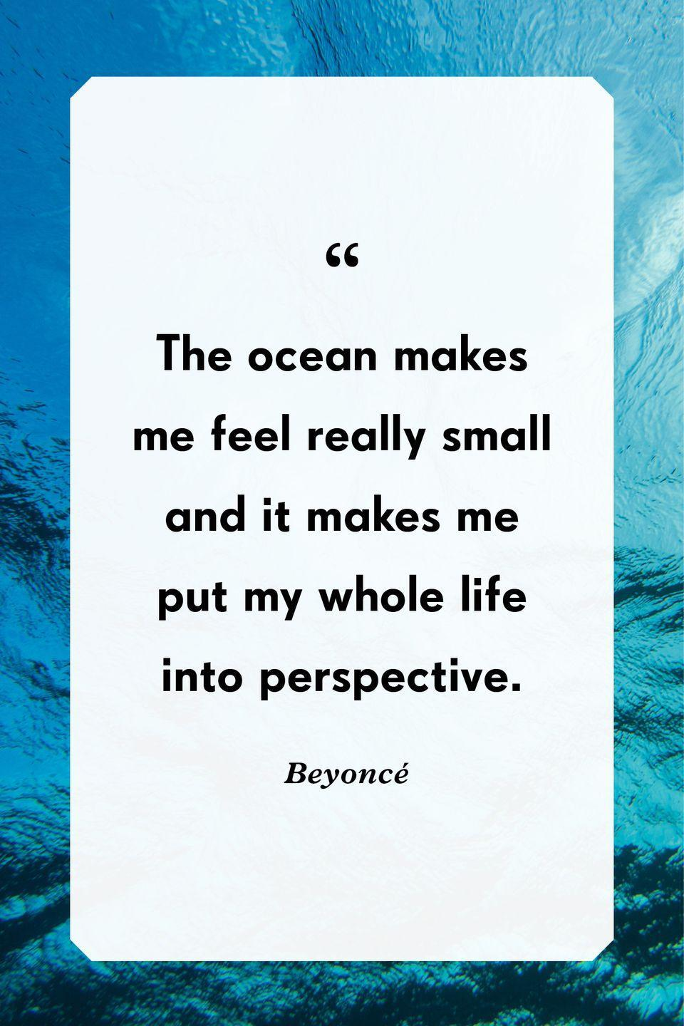 """<p>""""The ocean makes me feel really small and it makes me put my whole life into perspective.""""</p>"""