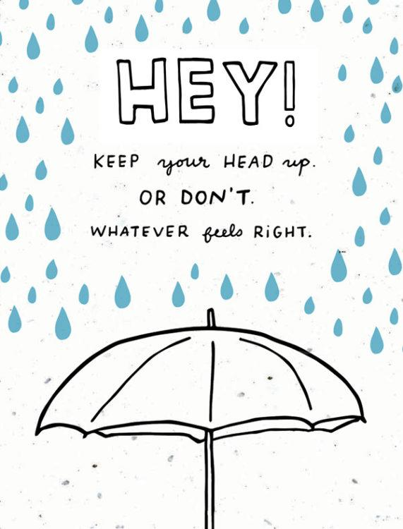 "a card that says ""hey keep your head up or don't whatever feels right"""