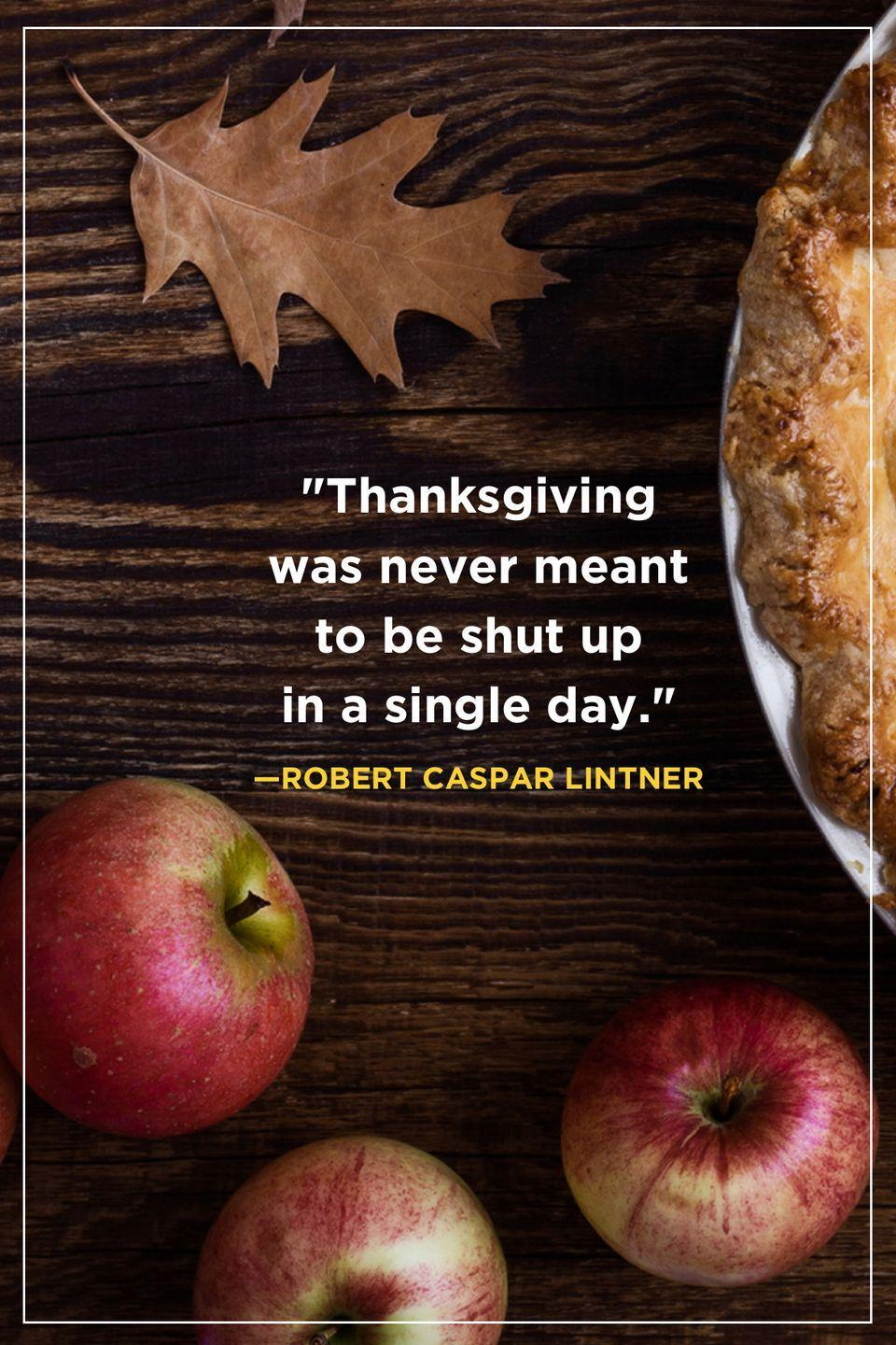 """<p>""""Thanksgiving was never meant to be shut up in a single day.""""</p>"""