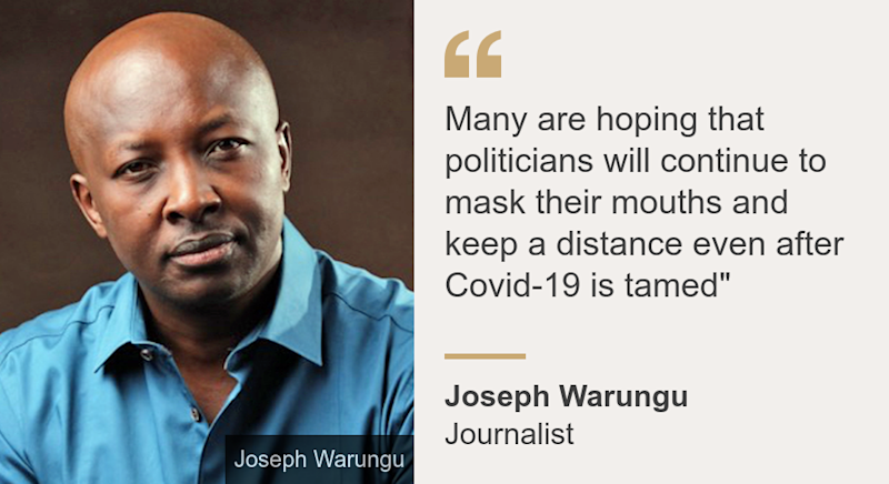 """""""Many are hoping that politicians will continue to mask their mouths and keep a distance even after Covid-19 is tamed"""""""", Source: Joseph Warungu, Source description: Journalist, Image: Joseph Warungu"""