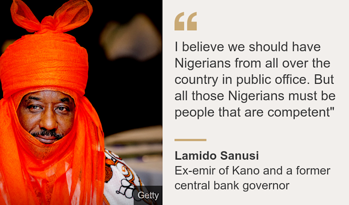 """""""I believe we should have Nigerians from all over the country in public office. But all those Nigerians must be people that are competent"""""""", Source: Lamido Sanusi, Source description: Ex-emir of Kano and a former central bank governor, Image:"""
