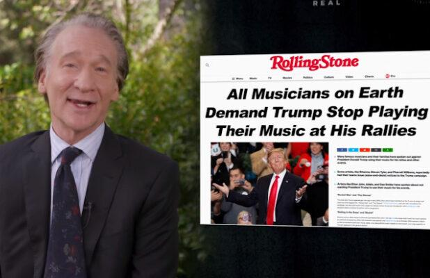 Bill Maher Imagines Future Headlines From His Summer Break: 'All Musicians on Earth Demand Trump Stop Playing Their Music'