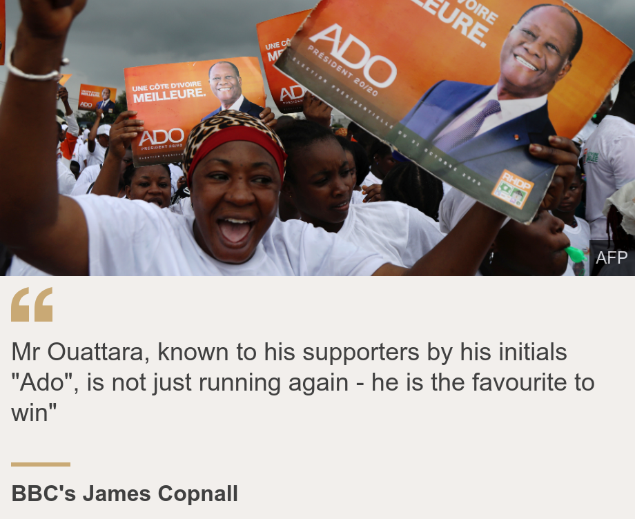 """Mr Ouattara, known to his supporters by his initials ""Ado"", is not just running again - he is the favourite to win"""", Source: BBC's James Copnall, Source description: , Image: Supporters of President Alassane Ouattara cheering in Ivory Coast"
