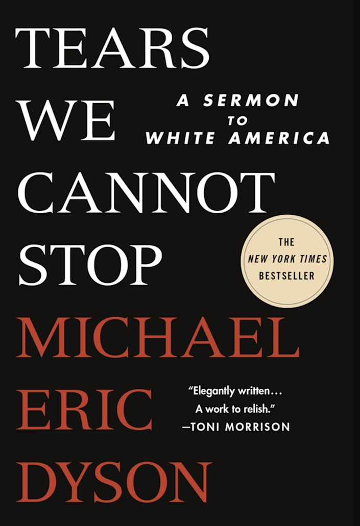 Tears We Cannot Stop: A Sermon to White America — Michael Eric Dyson