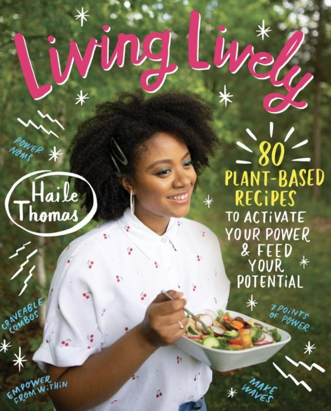 <p>This plant-based cookbook was written by the youngest certified integrative health coach in America, 19-year-old Haile Thomas. <span><strong>Living Lively: 80 Plant-Based Recipes to Activate Your Power and Feed Your Potential</strong></span> ($19) wants to help boost your confidence and emotional wellbeing in addition to your physical health.</p>
