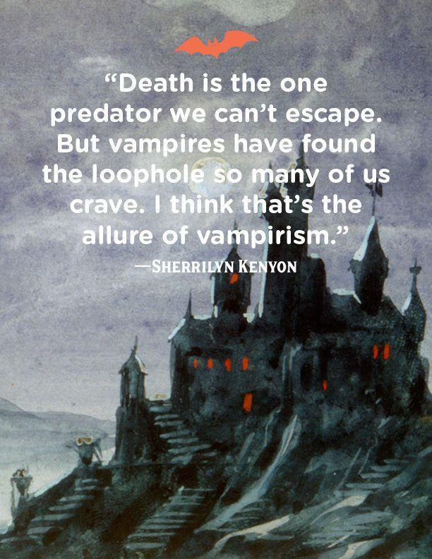 """<p>""""Death is the one predator we can't escape. But vampires have found the loophole so many of us crave. I think that is the allure of vampirism.""""</p>"""