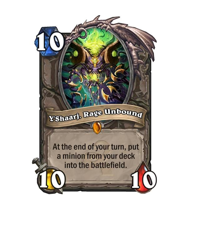 <p>Have you survived until turn 10? Or, like, turn 6 as a Druid? Y'Shaarj is a great way to make sure your board stays nice and full through the end game.</p>