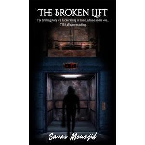 The Broken Lift: The thrilling story of a hacker rising in name, in fame and in love... Till it all cameBook by Savas Mounjid