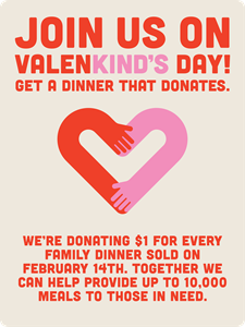 For every Family Dinner purchased this Valentine's Day, Feb. 14, El Pollo Loco Charities will donate $1 to Food on Foot.