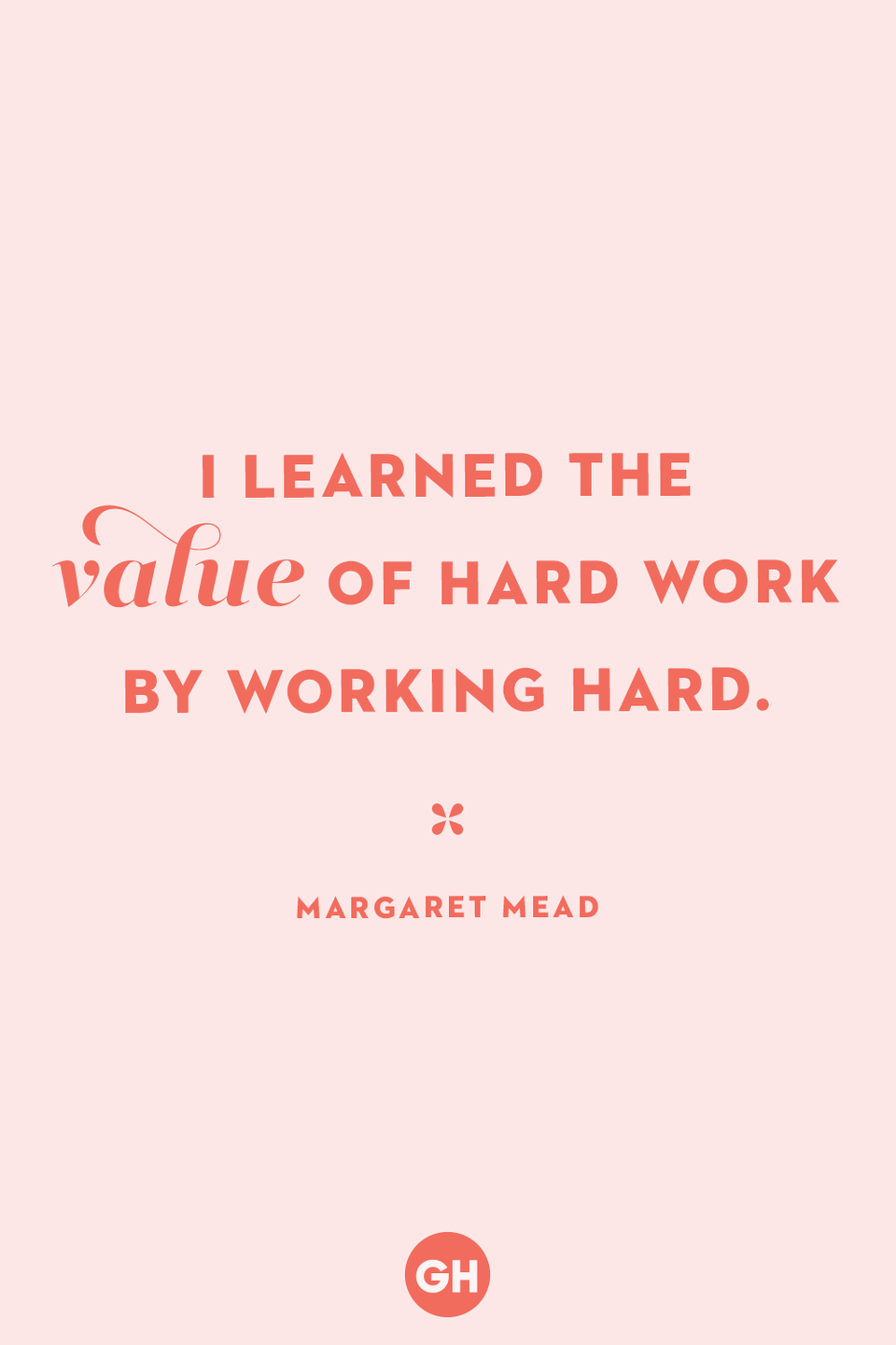 <p>I learned the value of hard work by working hard.</p>