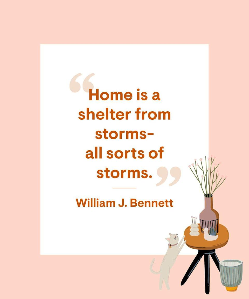 <p>Home is a shelter from storms-all sorts of storms.</p>