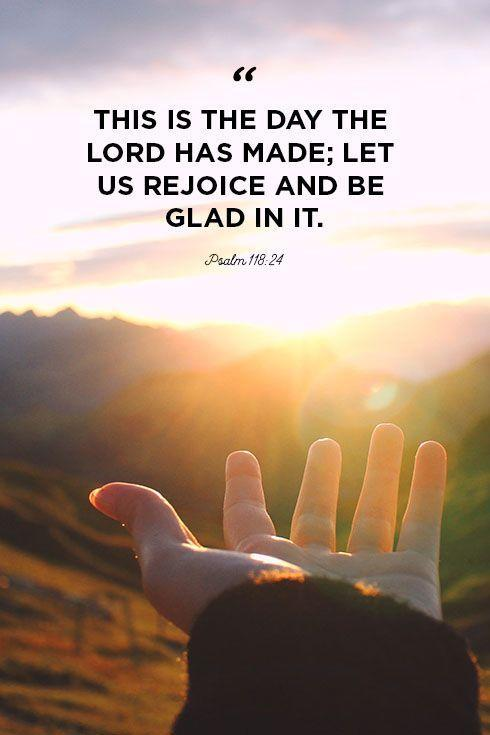 """<p>""""This is the day the Lord has made; let us rejoice and be glad in it.""""</p>"""