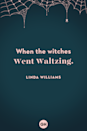 <p>When the witches went waltzing.</p>