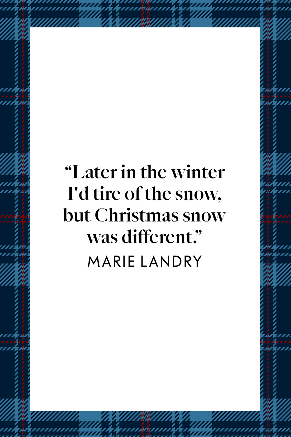 "<p>""Later in the winter I'd tire of the snow, but Christmas snow was different,"" author Marie Landry wrote in her novel <em><a href=""https://www.amazon.com/Most-Wonderful-Time-Year-ebook/dp/B00GDF7ZBS?tag=syn-yahoo-20&ascsubtag=%5Bartid%7C10072.g.34536312%5Bsrc%7Cyahoo-us"" rel=""nofollow noopener"" target=""_blank"" data-ylk=""slk:The Most Wonderful Time of the Year"" class=""link rapid-noclick-resp"">The Most Wonderful Time of the Year</a>, </em>which centers around a woman finding the Christmas spirit again.</p>"
