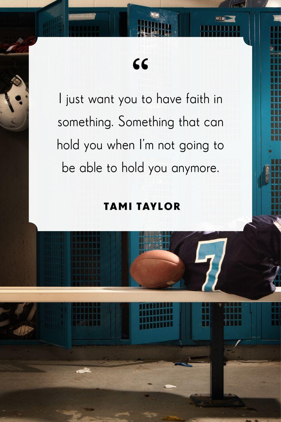 """<p>""""I just want you to have faith in something. Something that can hold you when I'm not going to be able to hold you anymore.""""</p>"""
