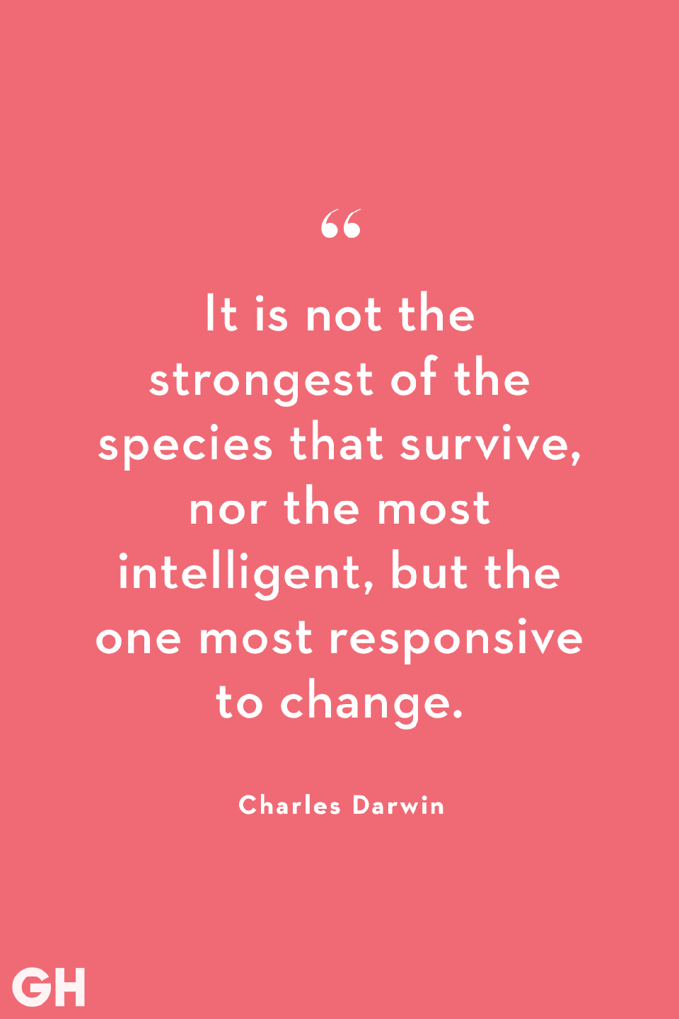 <p>It is not the strongest of the species that survive, nor the most intelligent, but the one most responsive to change.</p>