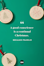 <p>A good conscience is a continual Christmas. </p>