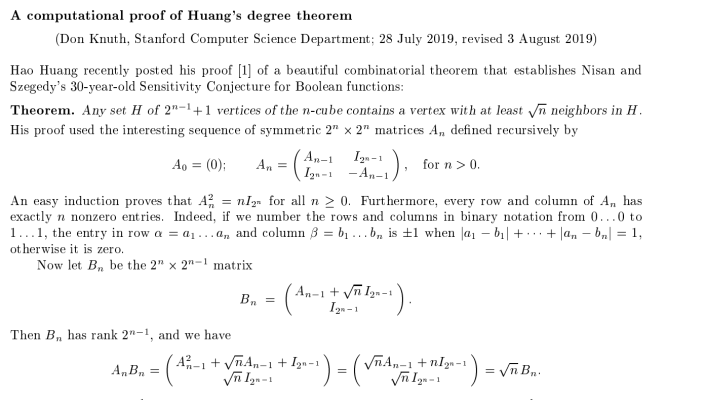 """<p>Posed in 1994, the Sensitivity Conjecture became a major unresolved question in mathematical computer science. <a href=""""https://phys.org/news/2019-07-mathematician-proof-sensitivity-conjecture.html"""" rel=""""nofollow noopener"""" target=""""_blank"""" data-ylk=""""slk:That ended this year"""" class=""""link rapid-noclick-resp"""">That ended this year</a>, thanks to Professor Hao Huang of Emory University. In a frenzied few weeks following the initial announcement, scientists digested Dr. Huang's proof down to a <a href=""""https://www.cs.stanford.edu/%7Eknuth/papers/huang.pdf"""" rel=""""nofollow noopener"""" target=""""_blank"""" data-ylk=""""slk:single page of brilliance"""" class=""""link rapid-noclick-resp"""">single page of brilliance</a>.</p>"""