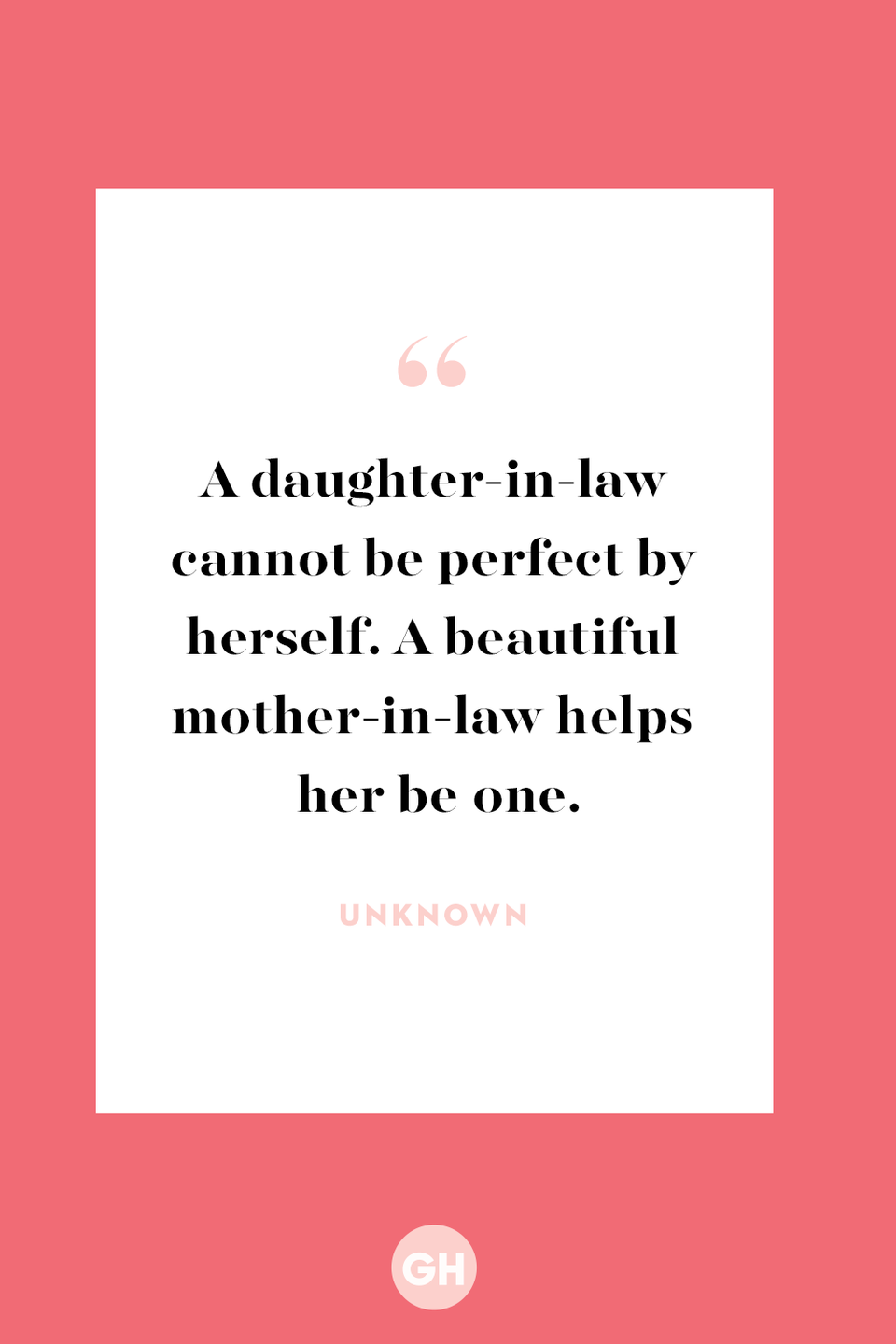 <p>A daughter-in-law cannot be perfect by herself. A beautiful mother-in-law helps her be one.</p>