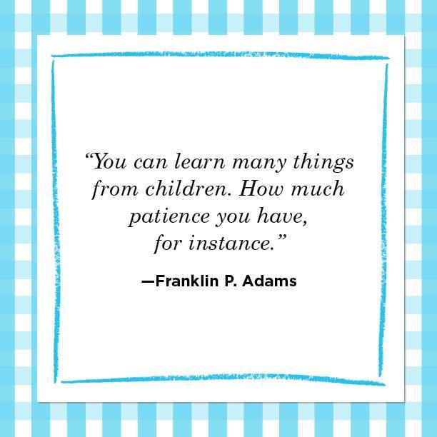 """<p>""""You can learn many things from children. How much patience you have, for instance."""" </p>"""