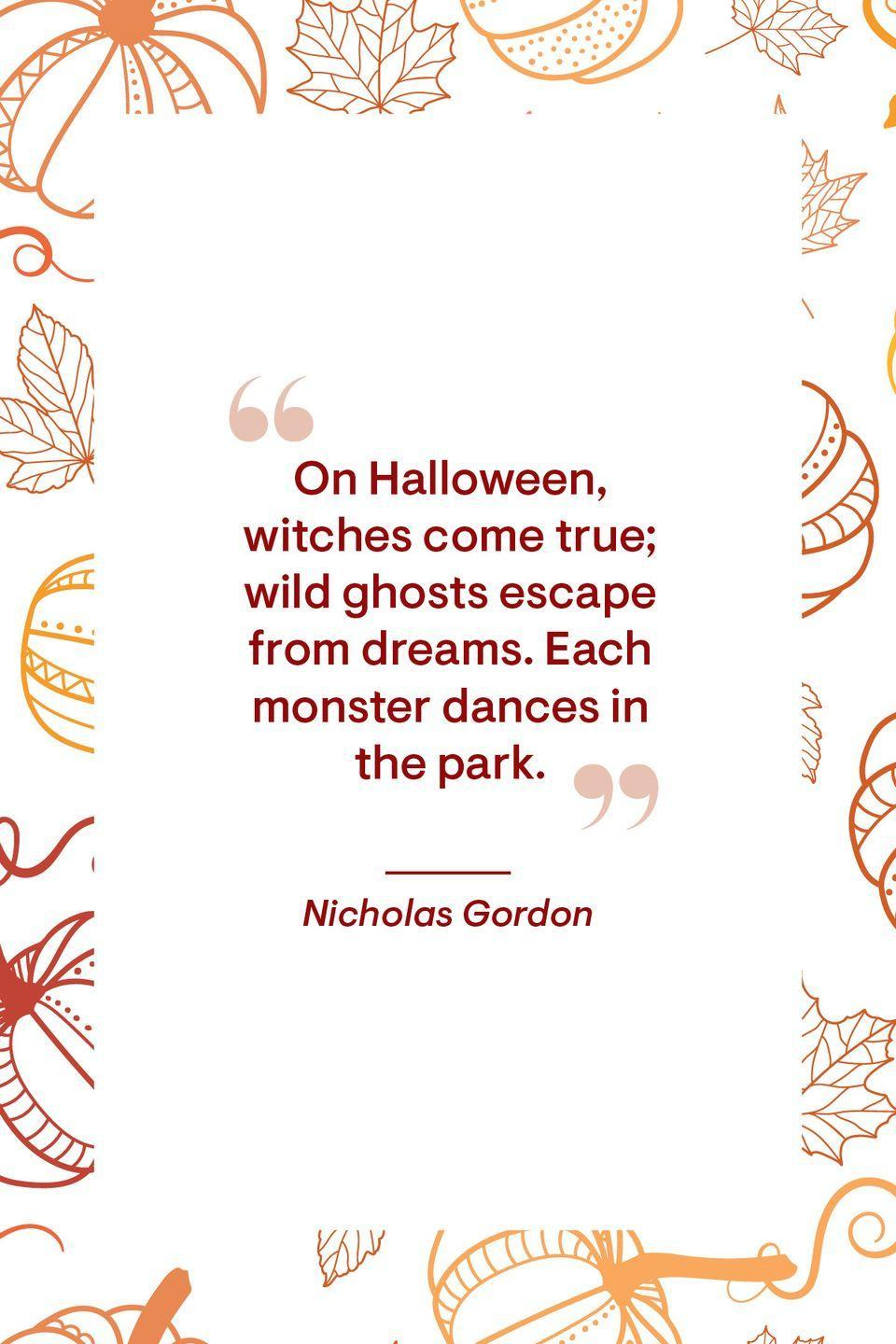 """<p>""""On Halloween, witches come true; wild ghosts escape from dreams. Each monster dances in the park.""""</p>"""