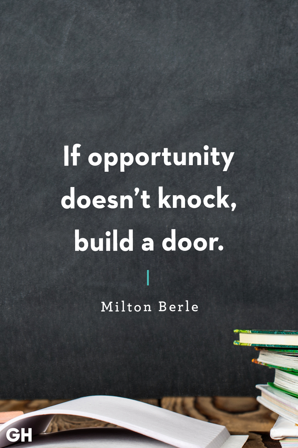 <p>If opportunity doesn't knock, build a door.</p>