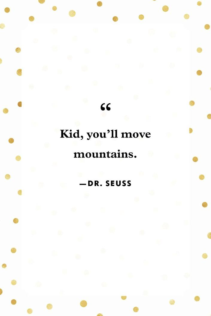 """<p>""""Kid, you'll move mountains.""""</p>"""