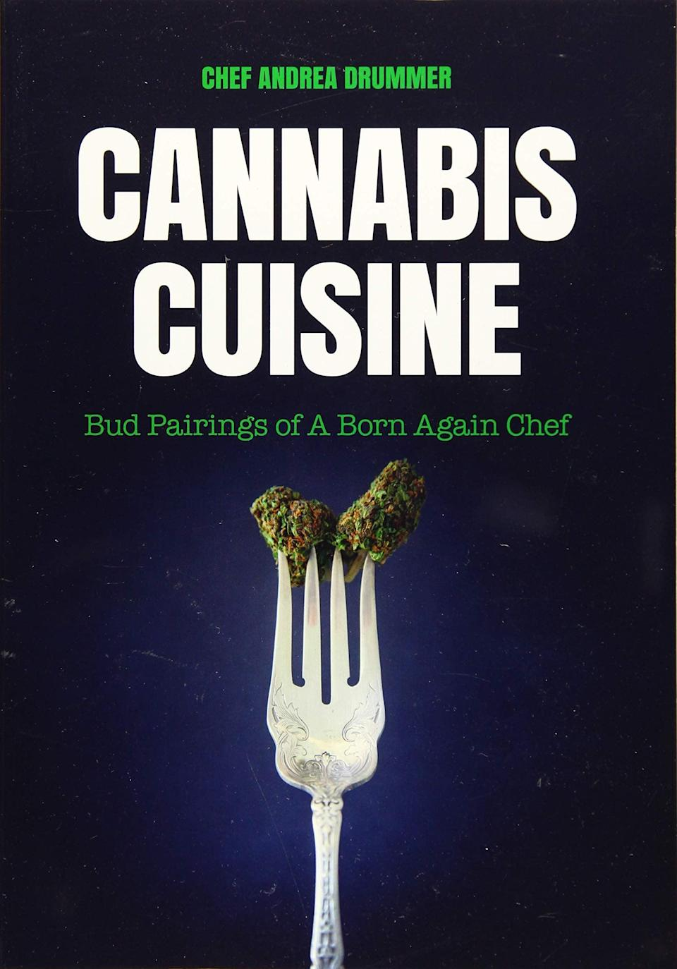 <p>If you want to go beyond the recipes and truly learn the art of marijuana, the <span>Cannabis Cuisine: Bud Pairings of A Born Again Chef by Andrea Drummer</span> ($15) is a must-have. This cookbook will teach you how to pair certain strains and buds with certain ingredients and foods, create unique butters and oils, and how to properly dose to your liking. Each recipe will elevate your meals making you feel like a master chef.</p>