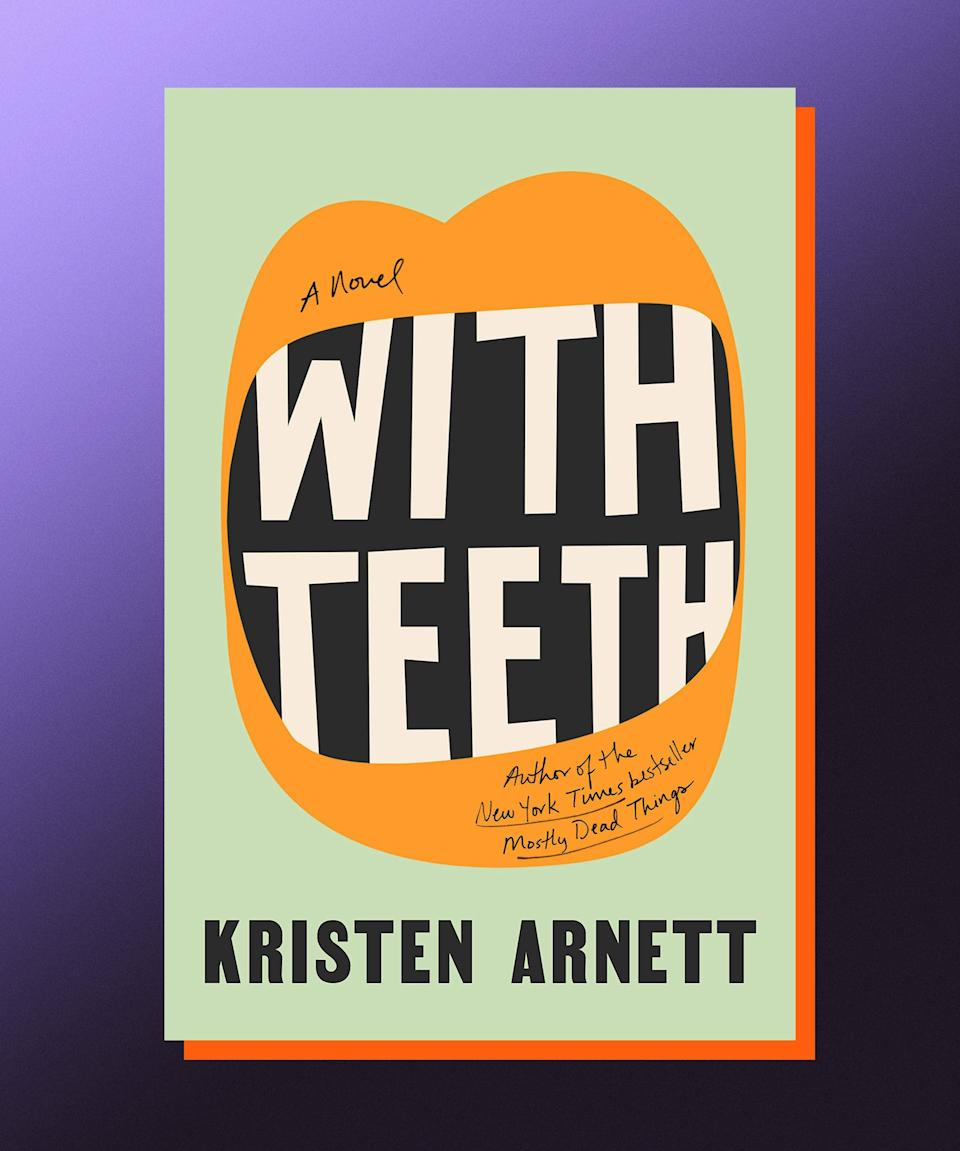 """<strong><em>With Teeth</em>, Kristen Arnett (</strong><a href=""""https://bookshop.org/books/with-teeth-9780593414378/9780593191507"""" rel=""""nofollow noopener"""" target=""""_blank"""" data-ylk=""""slk:available here"""" class=""""link rapid-noclick-resp""""><strong>available here</strong></a><strong>)</strong><br><br>Too often, novelists approach their weirdest characters with a sense of remove; you get the feeling they're afraid to look at these people head-on. That is decidedly not the case with Kristen Arnett, who doesn't just stare into the eyes of her most off-the-wall creations, but sinks her teeth into their lives, reveling in every part of them, tough and tender. As with in her 2019 debut, <em><a href=""""https://bookshop.org/books/mostly-dead-things/9781947793835"""" rel=""""nofollow noopener"""" target=""""_blank"""" data-ylk=""""slk:Mostly Dead Things"""" class=""""link rapid-noclick-resp"""">Mostly Dead Things</a></em>, Arnett once again chronicles a barely holding-it-together family living in Florida. Sammie is a mother on the brink, unsure of how to handle her wild son, Samson, and how to do it without any concrete help from her ever-busy wife, Monika. As things spiral into new and more intense places, Sammie must confront how much of Samson's behavior is a result of nurture or nature (or, if there even is any difference). In <em>With Teeth</em> — a novel as humid and feral and teeming with life as Florida itself — Arnett is fearless in how far she's willing to go to show the darkest places we inhabit, as women, mothers, lovers, and people."""