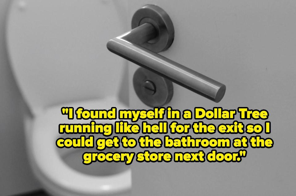 """""""I found myself in a Dollar Tree running like hell for the exit so I could get to the bathroom at the grocery store next door"""" over a bathroom door revealing a toilet"""