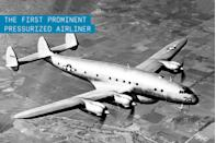 """<p>The Connie is known for being the first pressurized airliner in widespread use. Built between 1943 and 1958, the Constellation ushered in an era of affordable and comfortable air travel.</p><p>It came about because Howard Hughes, TWA's major stockholder, requested <a href=""""https://www.popularmechanics.com/flight/g1460/10-unsolved-aviation-mysteries/"""" rel=""""nofollow noopener"""" target=""""_blank"""" data-ylk=""""slk:a 40-passenger airliner"""" class=""""link rapid-noclick-resp"""">a 40-passenger airliner</a> with a 3,500-mile range. Lockheed went above and beyond Hughes' demands and included new technology like hydraulically boosted flight control systems. </p><p>Hughes saw <a href=""""https://www.popularmechanics.com/flight/a20122/how-the-very-first-air-force-one-was-saved/"""" rel=""""nofollow noopener"""" target=""""_blank"""" data-ylk=""""slk:the Constellation"""" class=""""link rapid-noclick-resp"""">the Constellation</a> as a way to win a majority of the market share from his airline competitors. As a result, he demanded exclusive rights to buy the aircraft for TWA and total secrecy during development progress. Hughes' relationship with TWA won him the first 40 aircraft off the production line, and the success of the Constellation allowed TWA to expand service to Europe, Asia, and the Middle East. Eventually it became the second largest air carrier after Pan Am.</p><p><strong>✈ <a href=""""https://www.popularmechanics.com/flight/g35552713/aircraft-history/"""" rel=""""nofollow noopener"""" target=""""_blank"""" data-ylk=""""slk:The Coolest Aircraft the Year You Were Born"""" class=""""link rapid-noclick-resp"""">The Coolest Aircraft the Year You Were Born</a></strong></p><p>One of the biggest appeals of this aircraft, its iconic form, ultimately led to its obsolescence. The continuously fluid shape meant that no two bulkheads were the same. While this made for a beautiful plane, it made construction expensive. The tubular shape of most modern airliners is easier to make.</p>"""