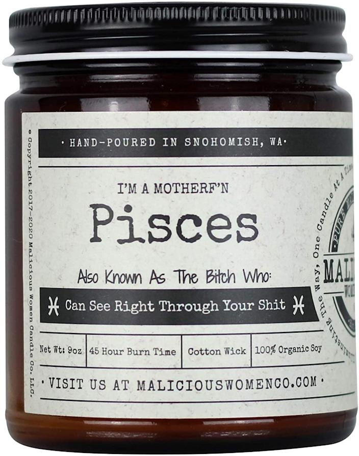<p>The <span>Malicious Women Candle Co Pisces The Zodiac Bitch Soy Candle</span> ($25) is the candle that understands your vibe.</p>